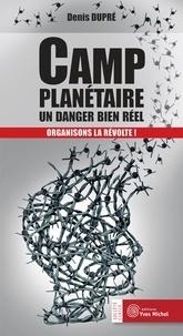 Denis DUPRÉ et Denis Dupré - Camp planétaire : un danger bien réel - Organisons la révolte !.