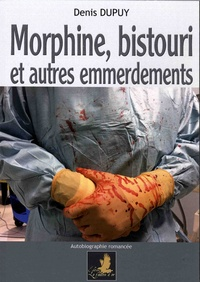 Denis Dupuy - Morphine, bistouri et autres emmerdements.