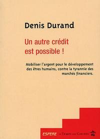 Denis Durand - Un autre crédit est possible ! - Mobiliser l'argent pour le développement des êtres humains, contre la tyrannie des marchés financiers.