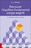 Denis Emonet - Retrouver l'équilibre fondamental corps-esprit - La solution est en nous !.