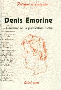 Denis Emorine - L'écriture ou la justification de l'être.
