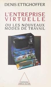 Denis Ettighoffer - L'entreprise virtuelle ou Les nouveaux modes de travail.