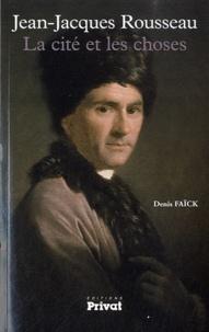 Denis Faïck - Jean-Jacques Rousseau - La cité et les choses.