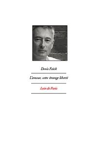 Denis Faïck - L'amour, cette étrange liberté.
