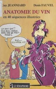 Denis Fauvel et Guy Jeanniard - Anatomie du vin - En 40 séquences illustrées.