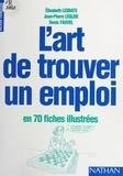 Denis Fauvel et Jean-Pierre Leglise - L'art de trouver un emploi en 70 fiches illustrées.