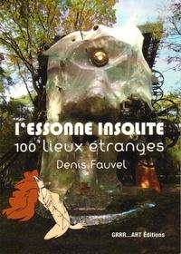 Denis Fauvel - L'Essonne insolite : 100 lieux étranges.