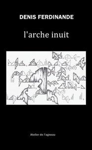 Denis Ferdinande - L'arche inuit.