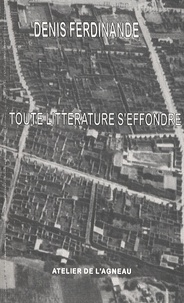 Denis Ferdinande - Toute littérature s'effondre.
