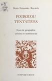 Denis Fernández-Recatalá - Pourquoi ? Tentatives : essai de géographie urbaine et sentimentale.