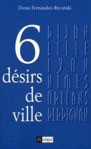 Denis Fernàndez Recatalà - Six désirs de ville.