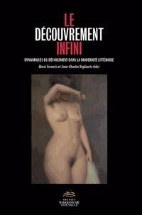 Denis Ferraris et Jean-Charles Vegliante - Le découvrement infini - Dynamiques du dévoilement dans la modernité littéraire.