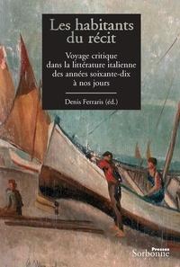 Denis Ferraris - Les habitants du récit - Voyage critique dans la littérature italienne des années soixante-dix à nos jours.