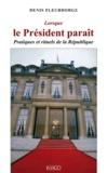 Denis Fleurdorge - Lorsque le Président paraît - Pratiques et rituels de la République.