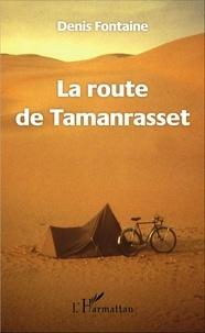 Denis Fontaine - La route de Tamanrasset.