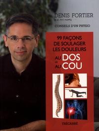 Denis Fortier - 99 façons de soulager les douleurs au dos et au cou - Conseils d'un physio.