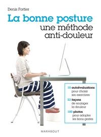 Denis Fortier - La bonne posture, une méthode anti-douleur.