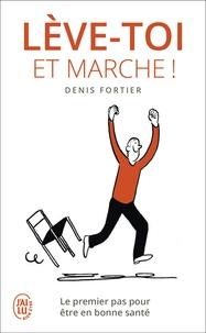Lève-toi et marche !- Le premier pas pour être en bonne santé - Denis Fortier |
