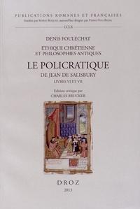 Denis Foulechat - Le Policratique de Jean de Salisbury Livres VI et VII - Ethique chrétienne et philosophies antiques.