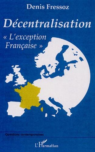 """Denis Fressoz - Décentralisation """"l'exception française""""."""