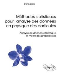 Denis Gelé - Méthodes statistiques pour l'analyse des données en physique des particules - Analyse de données statistique et méthodes probabilistes.