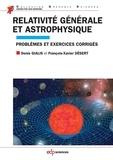 Denis Gialis et François-Xavier Désert - Relativité générale et astrophysique - Problèmes et exercices corrigés.