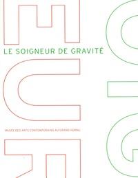 Denis Gielen et Laurent Busine - Le soigneur de gravité.