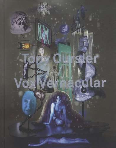 Denis Gielen et Tony Oursler - Tony Oursler / Vox Vernacular - Une anthologie.