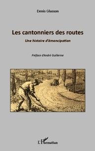 Denis Glasson - Les cantonniers des routes - Une histoire d'émancipation.