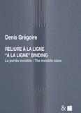 Denis Grégoire - Reliure à la ligne - La portée invisible.