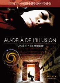Denis Grienenberger - Au-delà de l'illusion Tome 2 : La Traque.