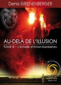 Denis Grienenberger - Au-delà de l'illusion Tome 3 : L'échelle d'Amon-Kardashev.