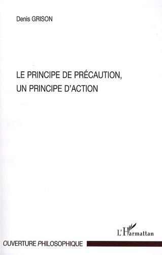 Denis Grison - Le principe de précaution, un principe d'action.