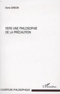 Denis Grison - Vers une philosophie de la précaution.