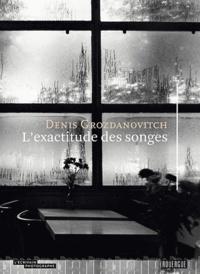 Denis Grozdanovitch - L'exactitude des songes.
