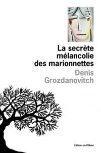 Denis Grozdanovitch - La secrète mélancolie des marionnettes.