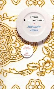 Denis Grozdanovitch - Minuscules extases.