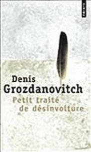 Denis Grozdanovitch - Petit traité de désinvolture - Où il est question du dilettantisme et de la désinvolture, du temps et de la vitesse, des îles et du bonheur, du sport et de la mélancolie...mais aussi des chats, des tortues et des Chinois.