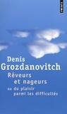 Denis Grozdanovitch - Rêveurs et nageurs - Ou du plaisir parmi les difficultés.