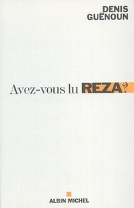 Denis Guénoun - Avez-vous lu Reza ? - Une invitation philosophique.