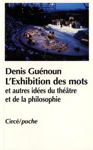 Denis Guénoun - L'exhibition des mots et autres idées du théâtre et de la philosophie.
