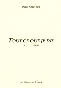 Denis Guénoun - Tout ce que je dis.