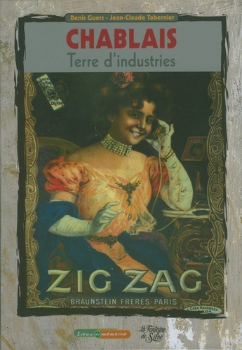 Denis Guers et Jean-Claude Tabernier - Chablais, terre d'industries - 1860-1960, Au temps où les usines parlaient.