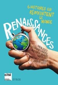 Denis Guiot et Nadia Coste - Renaissance - 6 histoires qui réinventent le monde.