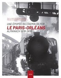Denis Hannotin - Le Paris-Orléans : Une épopée du chemin de fer - Almanach 1838-1938.