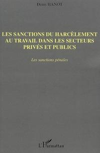 Denis Hanot - Les sanctions du harcèlement au travail dans les secteurs privés et publics - Les sanctions pénales.