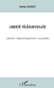Denis Hanot - Liberté télésurveillée - Liberté télépathiquement surveillée.