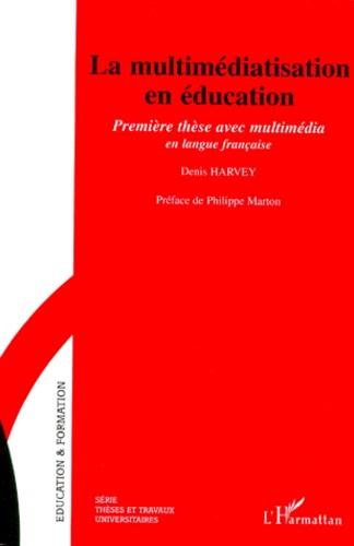 Denis Harvey - La multimediatisation en éducation - Première thèse en multimédia en langue française. 1 Cédérom