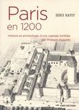 Denis Hayot - Paris en 1200 - Histoire et archéologie d'une capitale fortifiée par Philippe Auguste.