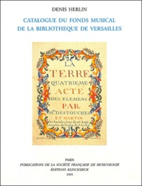 Denis Herlin - Catalogue du Fonds Musicale de la Bibliothèque de Versailles.